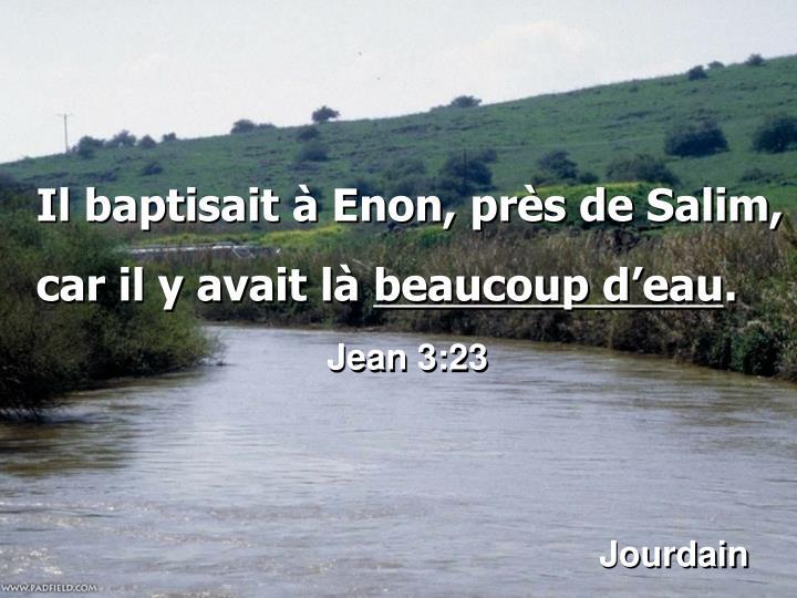 Il baptisait à Enon, près de Salim,