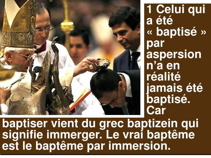 1 Celui qui a été «baptisé» par aspersion n
