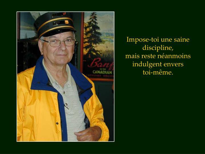 Impose-toi une saine discipline,