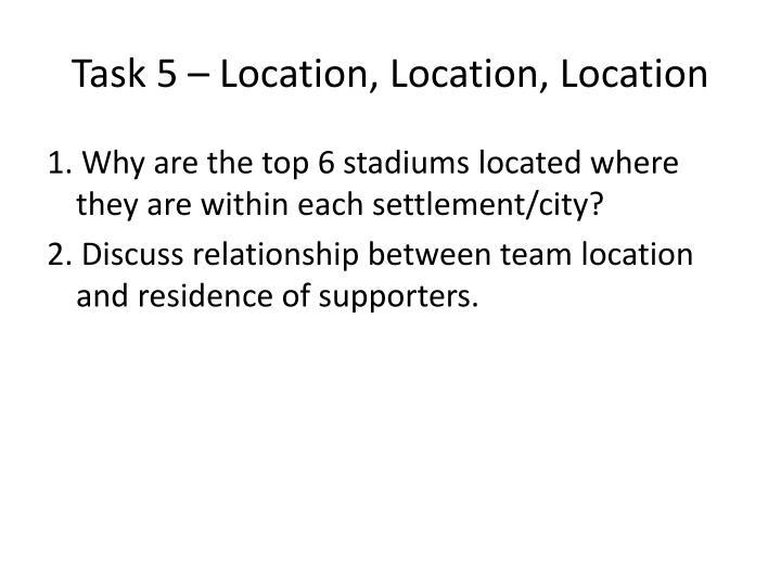 Task 5 – Location, Location, Location
