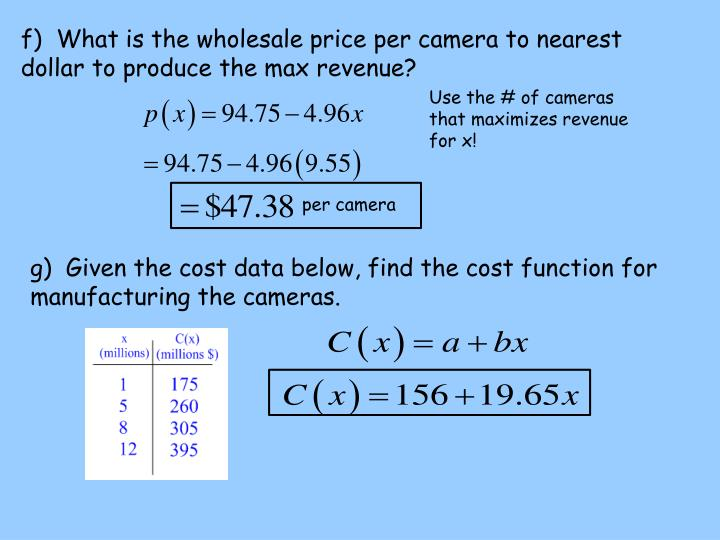 f)  What is the wholesale price per camera to nearest dollar to produce the max revenue?