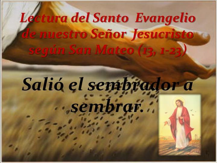 Lectura del Santo Evangelio de nuestro Señor Jesucristo según San Mateo (13, 1-23)
