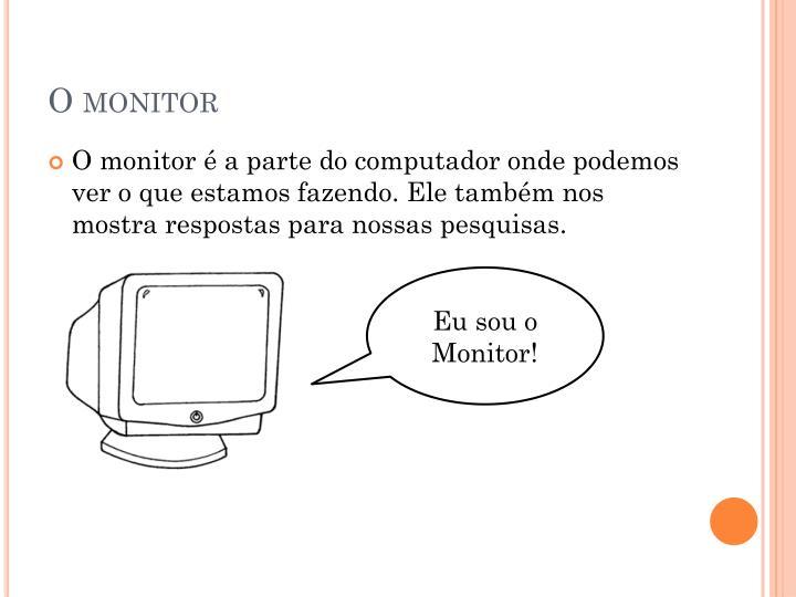 O monitor