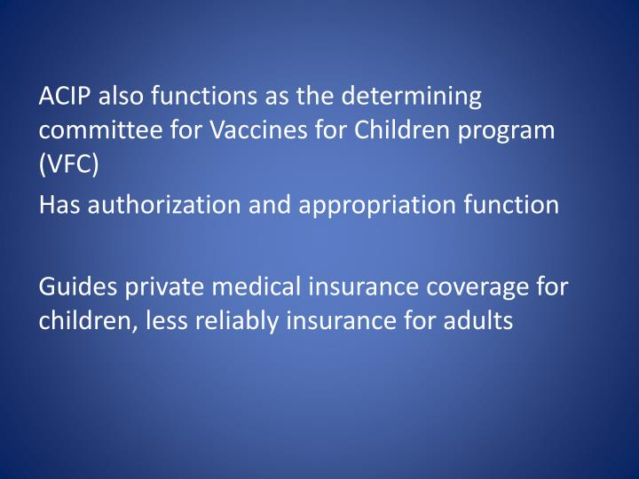 ACIP also functions as the determining committee for Vaccines for Children program (VFC)