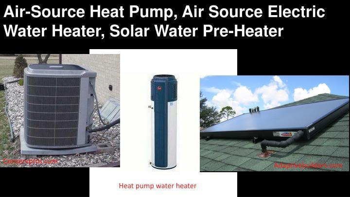 Air-Source Heat Pump, Air Source Electric Water Heater, Solar Water Pre-Heater