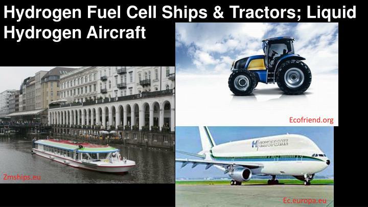 Hydrogen Fuel Cell Ships & Tractors; Liquid Hydrogen Aircraft