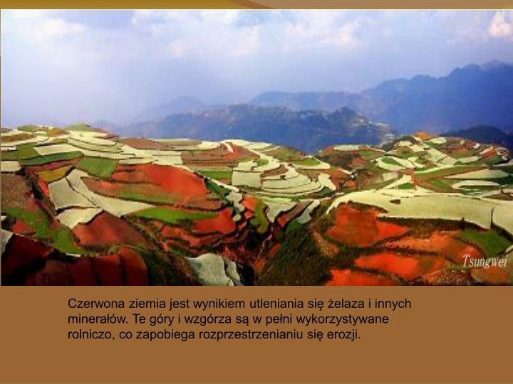 Czerwona ziemia jest wynikiem utleniania się żelaza i innych minerałów. Te góry i wzgórza są w pełni wykorzystywane rolniczo, co zapobiega rozprzestrzenianiu się erozji.