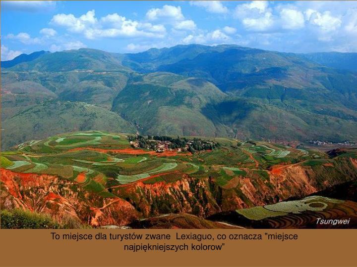 """To miejsce dla turystów zwane  Lexiaguo, co oznacza """"miejsce najpiękniejszych kolorow"""""""