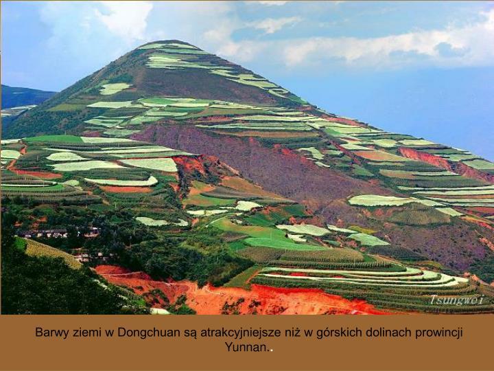 Barwy ziemi w Dongchuan są atrakcyjniejsze niż w górskich dolinach prowincji Yunnan.