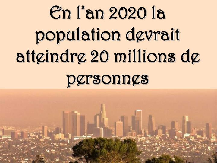 En l'an 2020 la population devrait atteindre 20 millions de personnes