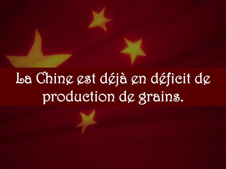La Chine est déjà en déficit de production de grains.