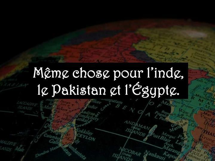 Même chose pour l'inde, le Pakistan et l'Égypte.