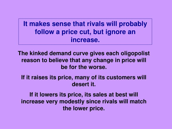 It makes sense that rivals will probably follow a price cut, but ignore an increase.