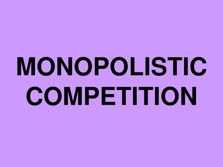 MONOPOLISTIC COMPETITION