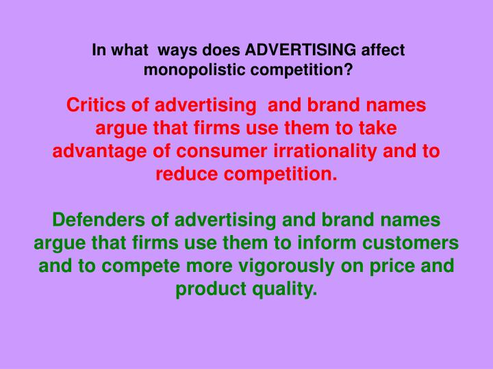 In what  ways does ADVERTISING affect monopolistic competition?