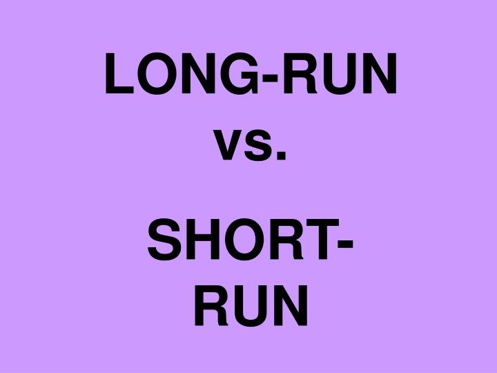 LONG-RUN vs.