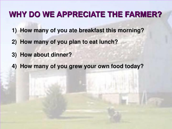 WHY DO WE APPRECIATE THE FARMER?