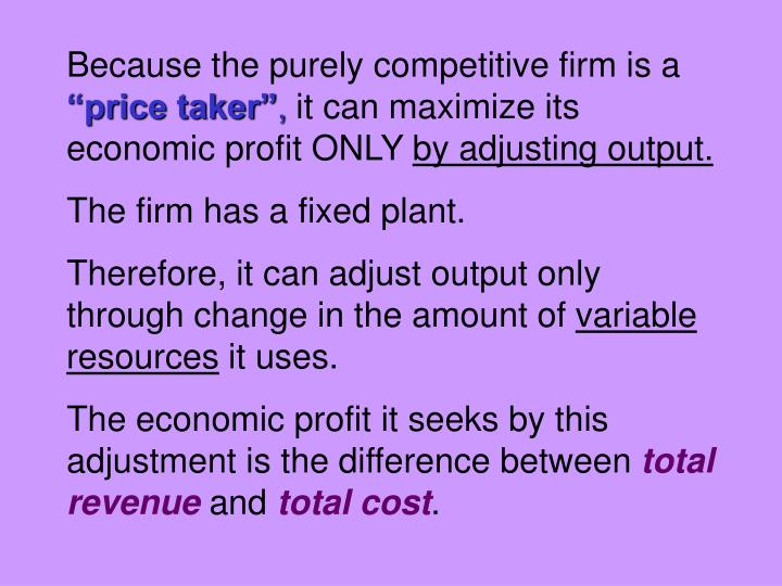 Because the purely competitive firm is a