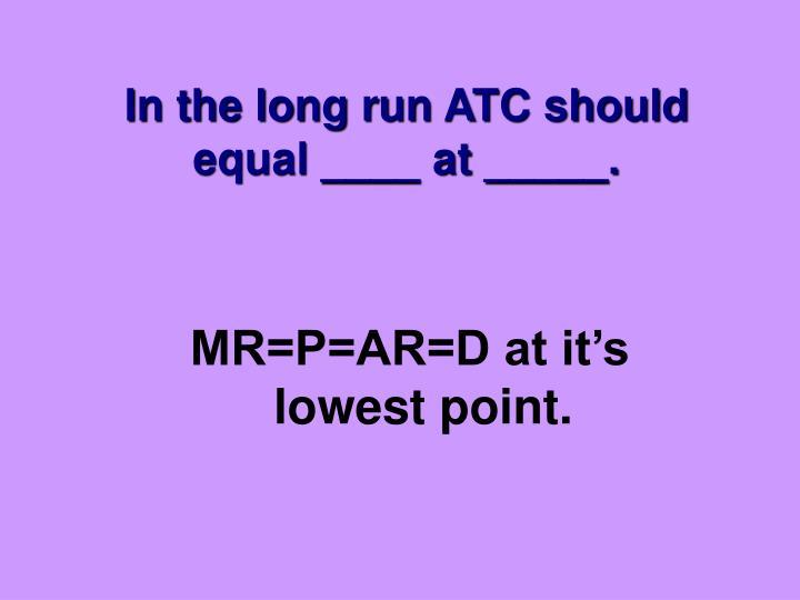 In the long run ATC should equal ____ at _____.