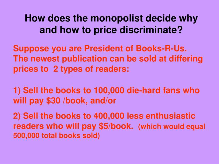 How does the monopolist decide why and how to price discriminate?