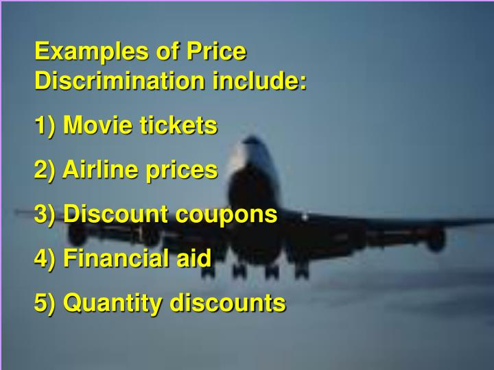 Examples of Price Discrimination include: