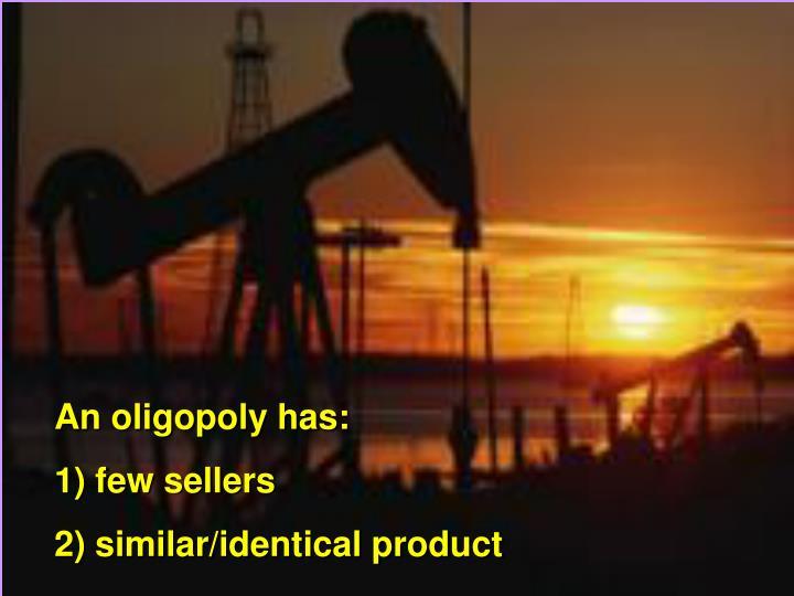 An oligopoly has: