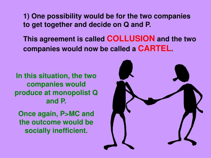 1) One possibility would be for the two companies to get together and decide on Q and P.