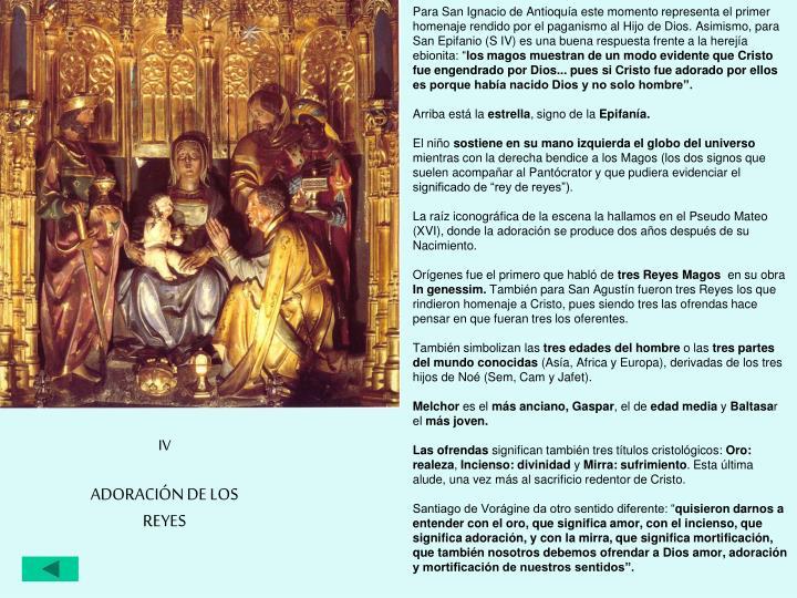 """Para San Ignacio de Antioquía este momento representa el primer homenaje rendido por el paganismo al Hijo de Dios. Asimismo, para San Epifanio (S IV) es una buena respuesta frente a la herejía ebionita: """""""
