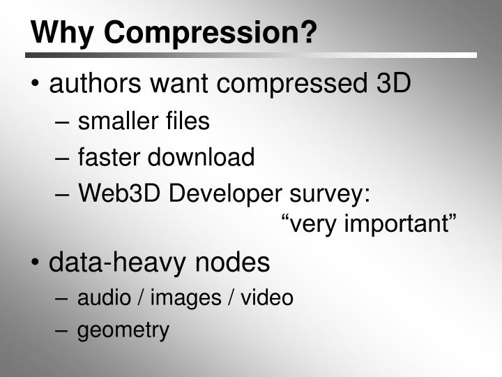 Why Compression?