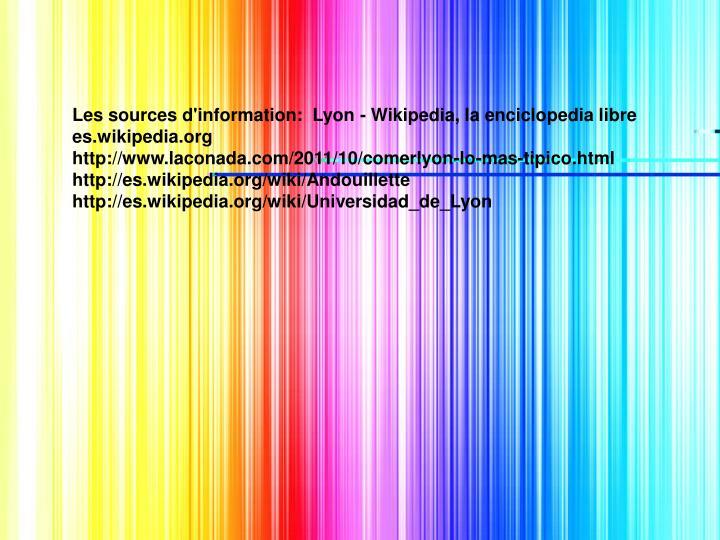 Les sources d'information:  Lyon - Wikipedia, la enciclopedia libre