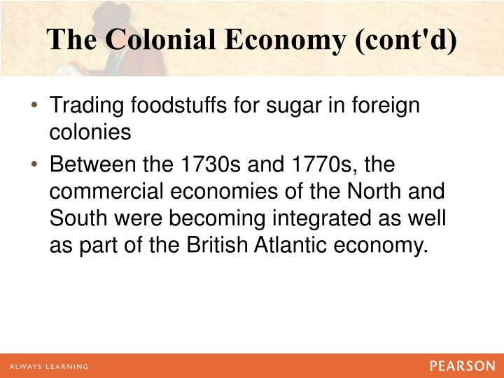 The Colonial Economy (cont'd)