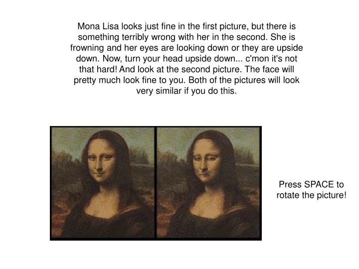Mona Lisa looks just fine in the first picture, but there is something terribly wrong with her in th...