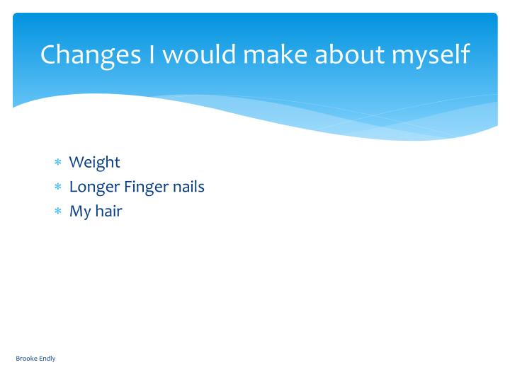 Changes I would make about myself