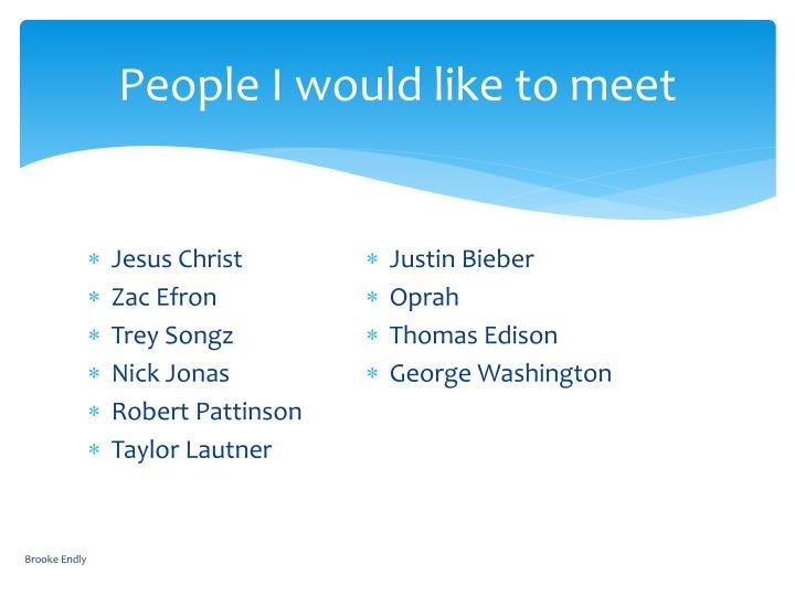 People I would like to meet