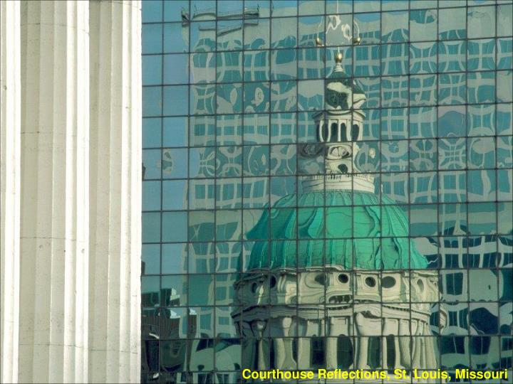 Courthouse Reflections, St. Louis, Missouri