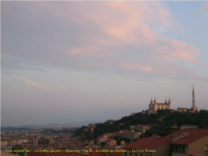 Lyon aujourd'hui - «La colline qui prie» - Fourvière – vue de «la colline qui travaille» - La Croix Rousse