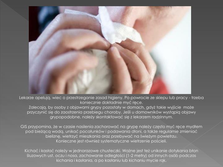 Lekarze apelują, wiec o przestrzeganie zasad higieny. Po powrocie ze sklepu lub pracy - trzeba koniecznie dokładnie myć ręce.