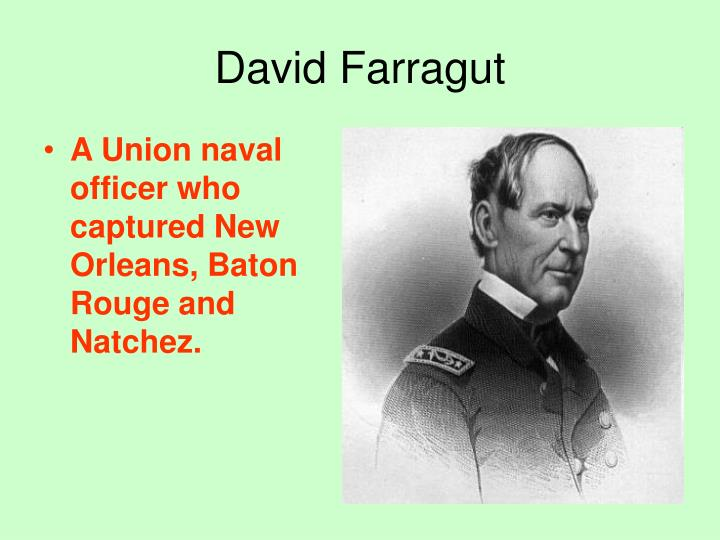 A Union naval officer who captured New Orleans, Baton Rouge and Natchez.
