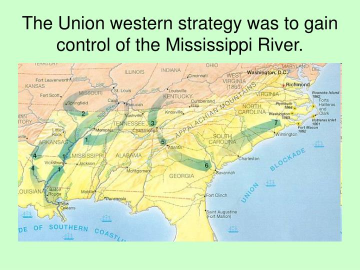 The Union western strategy was to gain control of the Mississippi River.