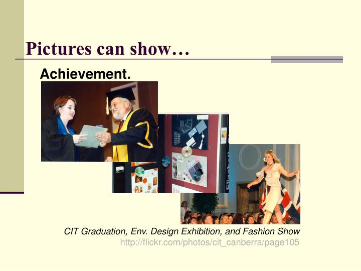 Pictures can show…