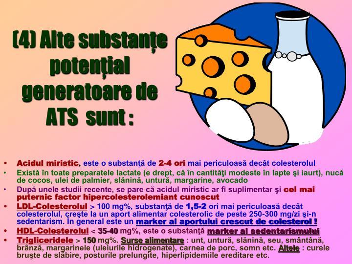 (4) Alte substanţe potenţial generatoare de ATS  sunt :