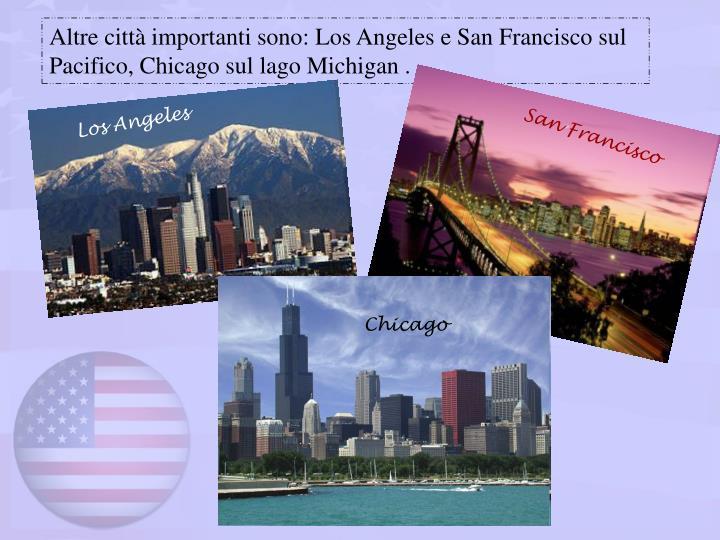 Altre città importanti sono: Los Angeles e San Francisco sul Pacifico, Chicago sul lago Michigan