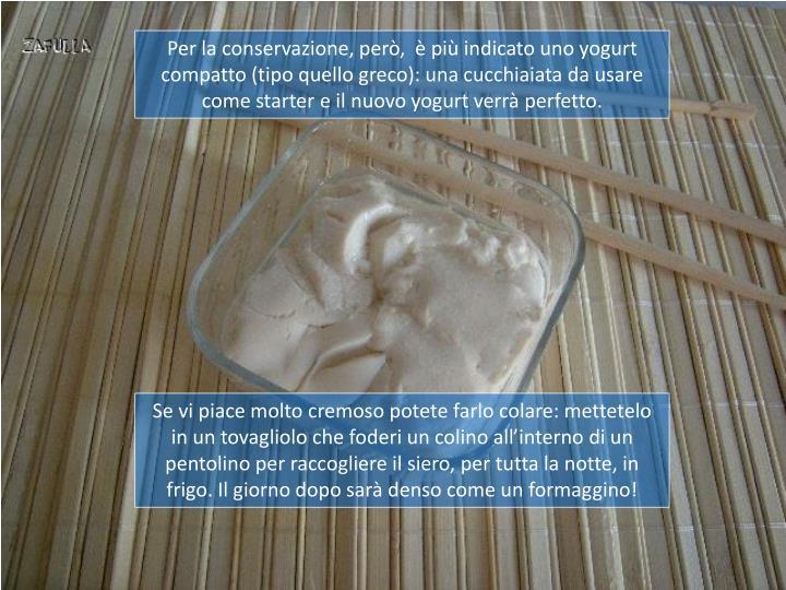 Per la conservazione, però,  è più indicato uno yogurt compatto (tipo quello greco):