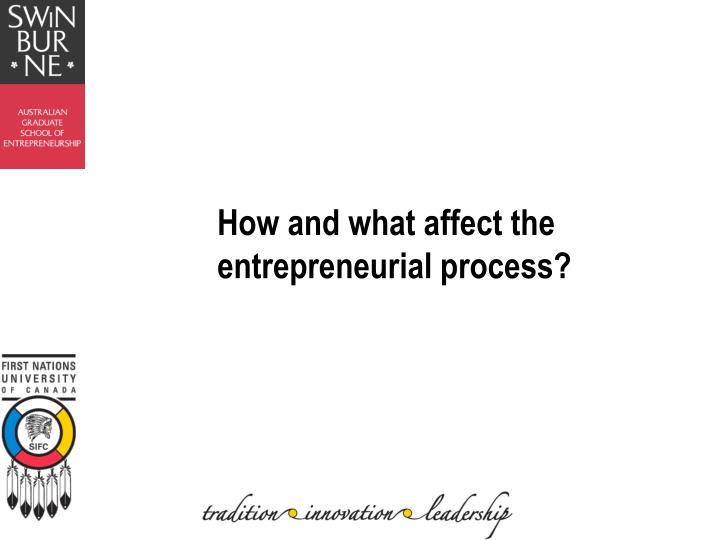How and what affect the entrepreneurial process?