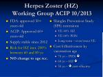 herpes zoster hz working group acip 10 2013