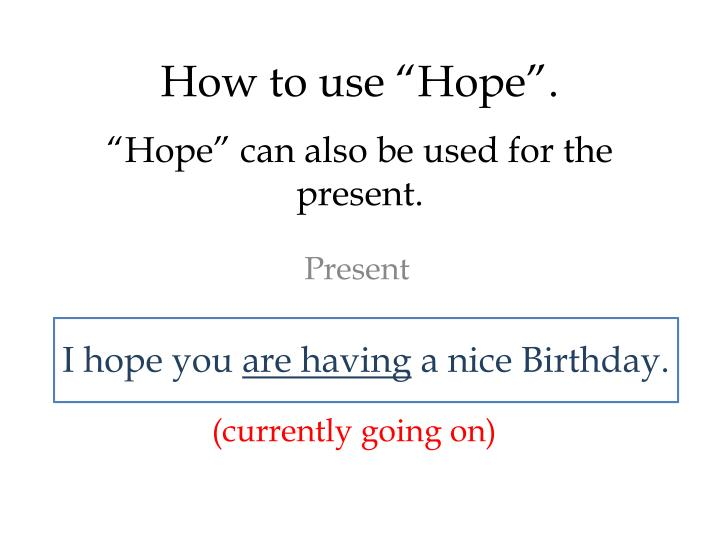 """Hope"" can also be used for the present."