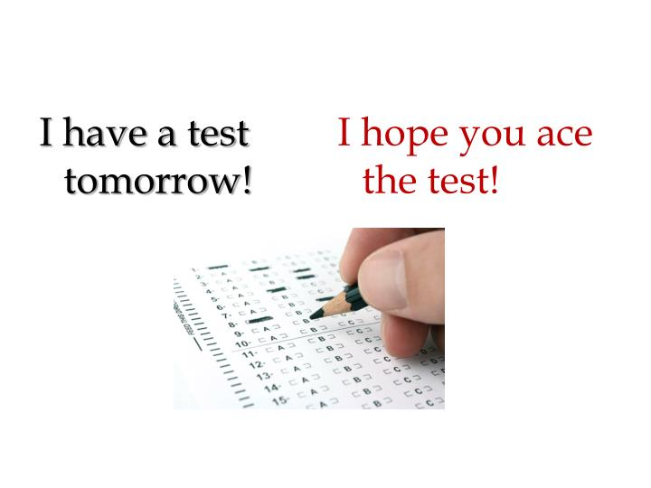 I have a test tomorrow!