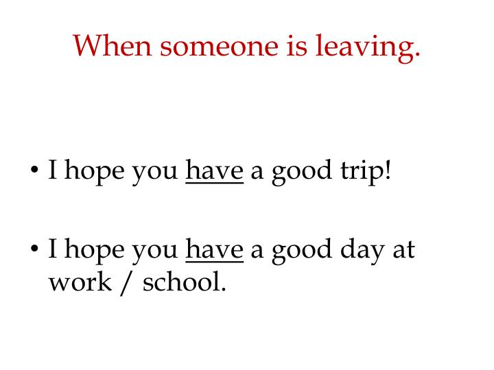 When someone is leaving.