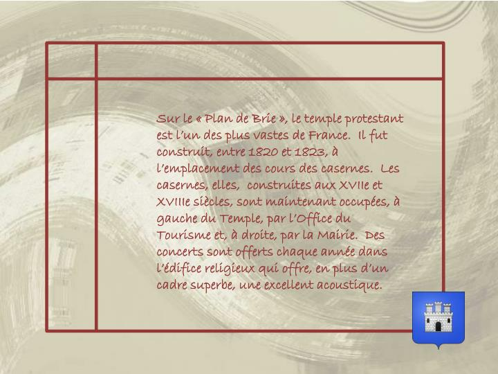 Sur le «Plan de Brie», le temple protestant est l'un des plus vastes de France.  Il fut