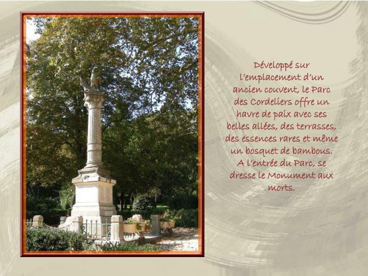 Développé sur l'emplacement d'un ancien couvent, le Parc des Cordeliers offre un havre de paix avec ses belles allées, des terrasses, des essences rares et même un bosquet de bambous.  A l'entrée du Parc,